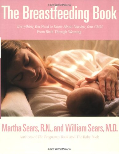 9780316779241: The Breastfeeding Book: Everything You Need to Know about Nursing Your Child from Birth through Weaning