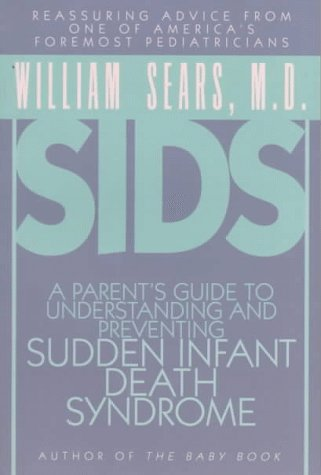 Sids: A Parent's Guide to Understanding and Preventing Sudden Infant Death Syndrome (9780316779531) by William Sears