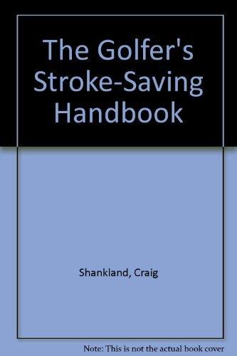 The Golfer's Stroke-Saving Handbook: Shankland, Craig
