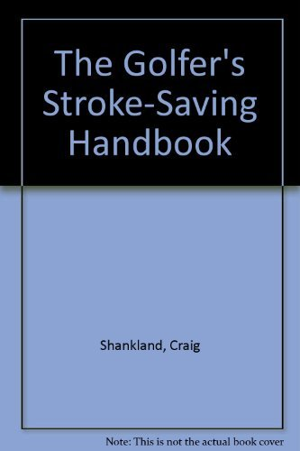 The Golfer's Stroke Saving Handbook.: Shankland, Craig; Shankland, Dale; Lupo, Dom; Benjamin, ...