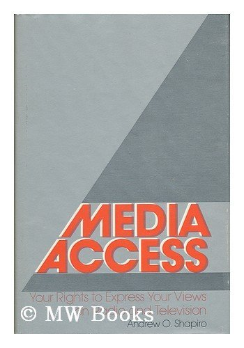 Media access: Your rights to express your views on radio and television: Shapiro, Andrew O