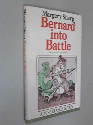 Bernard Into Battle : a Miss Bianca Story / by Margery Sharp ; illustrated by Leslie Morrill