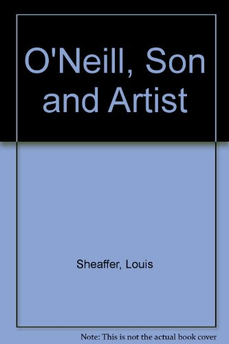 9780316783378: O'Neill, Son and Artist