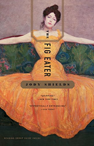 The Fig Eater: A Novel: Jody Shields