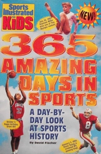 9780316785372: 365 Amazing Days in Sports: A Day-By-Day Look at Sports History (Sports Illustrated for Kids)