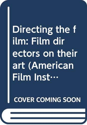 9780316785419: Directing the film: Film directors on their art (American Film Institute series)