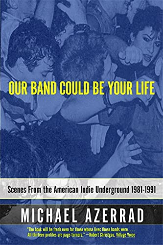 9780316787536: Our Band Could Be Your Life: Scenes from the American Indie Underground: Scenes from the American Indie Underground 1981-1991