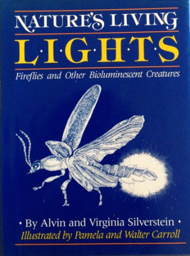 Nature's Living Lights: Fireflies and Other Bioluminescent Creatures: Alvin Silverstein, ...