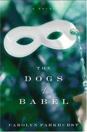 The Dogs of Babel (Signed First Edition): Carolyn Parkhurst