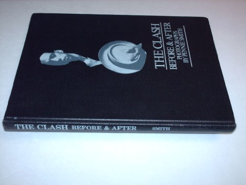 9780316801690: The Clash: Before & After Photographs by Pennie Smith (1980-08-01)