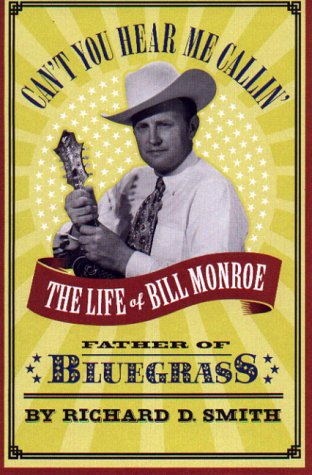 9780316803465: Can't You Hear Me Callin' The Life of Bill Monroe Father of Bluegrass