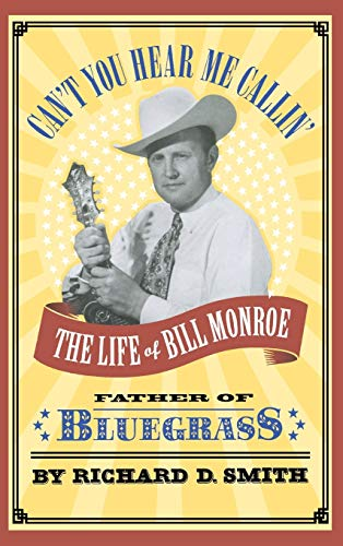 9780316803816: Can't You Hear Me Callin: The Life of Bill Monroe, Father of Bluegrass