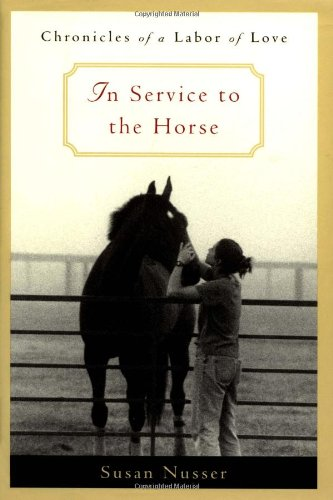 9780316806312: In Service to the Horse: Chronicles of a Labor of Love