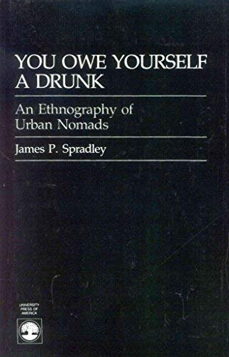 You Owe Yourself a Drunk:  An Ethnography of Urban Nomads (0316807591) by James P. Spradley