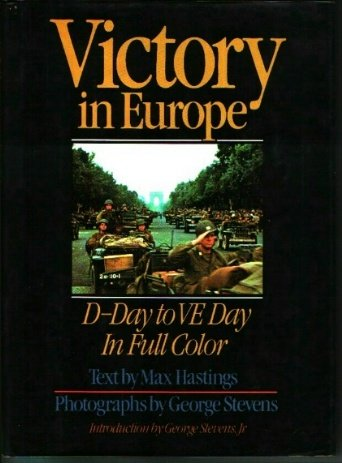 Victory in Europe: D-Day to V-E Day: MAX HASTINGS