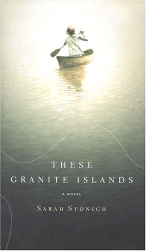 These Granite Islands : A Novel: Stonich, Sarah