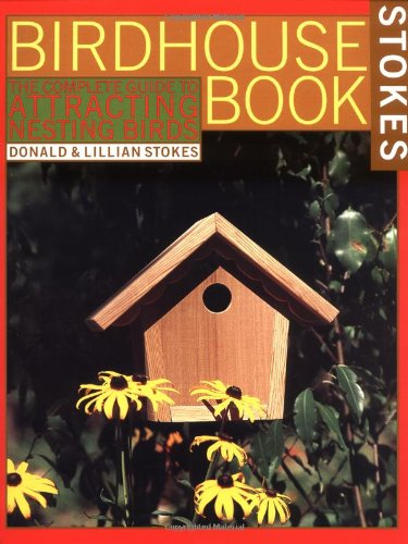 9780316817141: The Complete Birdhouse Book: The Easy Guide to Attracting Nesting Birds