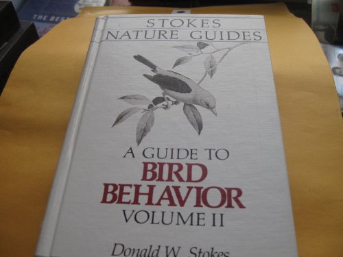 9780316817264: 2: A Guide to Bird Behavior: In the Wild and at Your Feeder (Stokes Nature Guides)