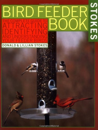 9780316817332: The Bird Feeder Book: Attracting, Identifying, Understanding Feeder Birds
