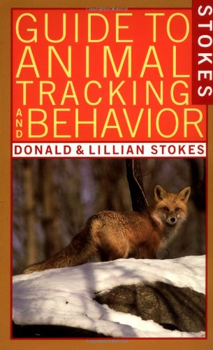Stokes Guide to Animal Tracking and Behavior (0316817341) by Donald Stokes; Lillian Stokes
