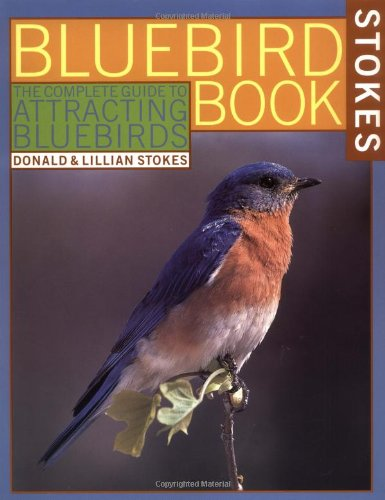 The Bluebird Book: The Complete Guide to Attracting Bluebirds (Stokes Backyard Nature Books)