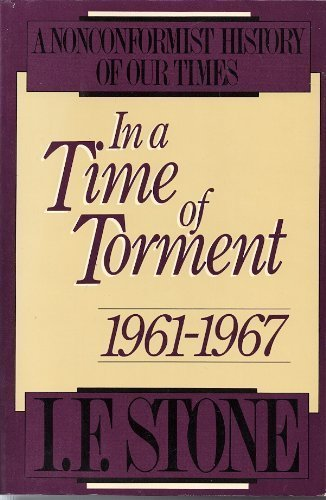 In a Time of Torment: 1961-1967 (Nonconformist History of Our Times) (0316817503) by I. F. Stone