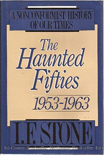 The Haunted Fifties 1953-1963 (A nonconformist history of our times) (0316817643) by I. F. Stone