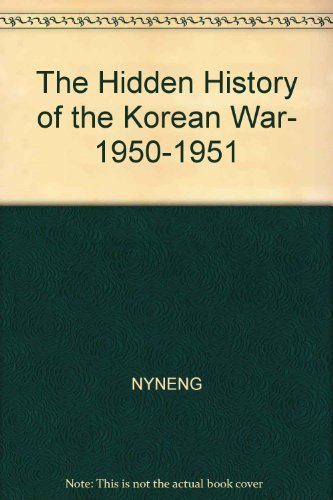 The Hidden History of the Korean War, 1950-1951: Stone, I.F.