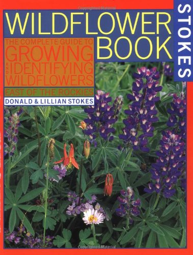 9780316817868: The Wildflower Book: East of the Rockies - A Complete Guide to Growing and Identifying Wildflowers (Stokes Backyard Nature Books)