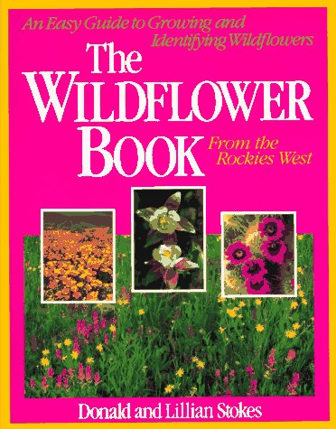 9780316818018: The Wildflower Book From the Rockies West: An Easy Guide to Growing and Identifying Wildflowers (Stokes Backyard Nature Books)