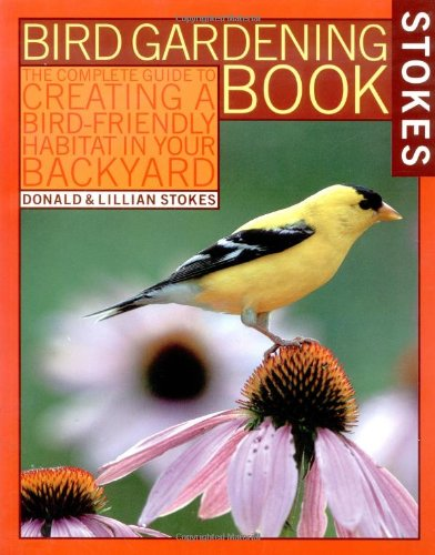 Stokes Bird Gardening Book: The Complete Guide to Creating a Bird-Friendly Habitat in Your Backyard.