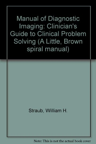 9780316818872: Manual of Diagnostic Imaging: Clinician's Guide to Clinical Problem Solving (A Little, Brown spiral manual)