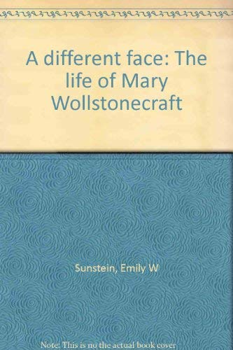 9780316822459: A Different Face: The Life of Mary Wollstonecraft