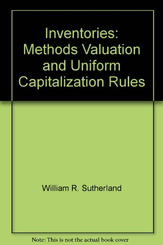 9780316823005: Inventories: Methods, valuation, and uniform capitalization rules (The Little, Brown tax practice series)