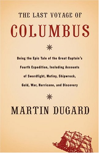 9780316828833: The Last Voyage of Columbus: Being the Epic Tale of the Great Captain's Fourth Expedition, Including Accounts of Swordfight, Mutiny, Shipwreck, Gold, War, Hurricane, and Discovery