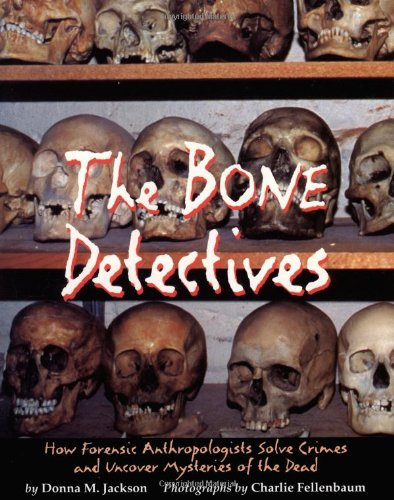 9780316829359: The Bone Detectives: How Forensic Anthropologists Solve Crimes and Uncover Mysteries of the Dead