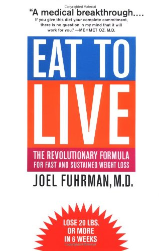 Eat to Live: The Revolutionary Formula for Fast and Sustained Weight Loss (0316829455) by Joel Fuhrman
