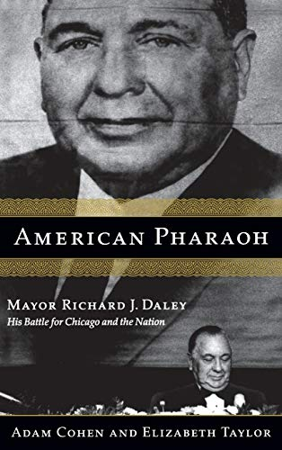 American Pharaoh: Mayor Richard J. Daley - His Battle for Chicago and the Nation: Cohen, Adam; ...