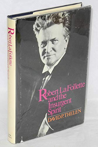 Robert M. LA Follette and the Insurgent Spirit: Thelen, David Paul