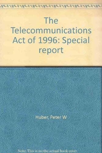 The Telecommunications Act of 1996: Special report: Huber, Peter W