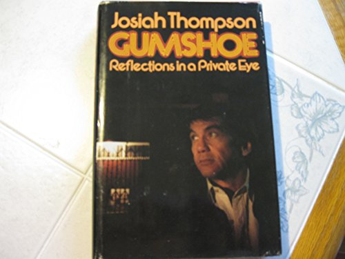 Gumshoe; Reflections in a Private Eye: Josiah Thompson