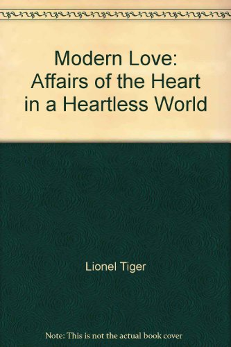 Modern Love: Affairs of the Heart in a Heartless World (0316845450) by Lionel Tiger