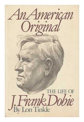 An American Original: The Life of J. Frank Dobie: Tinkle, Lon