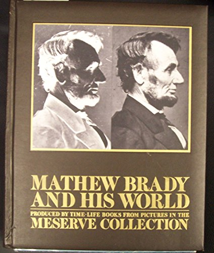 9780316849036: Mathew Brady and His World: Produced by Time-Life Books from Pictures in the Meserve Collection