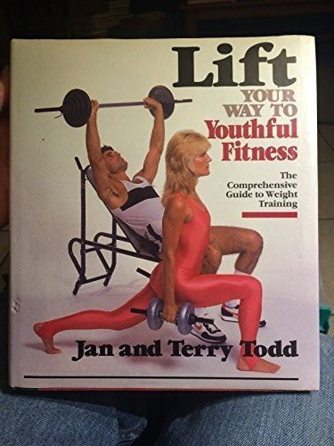 9780316850612: Lift Your Way to Youthful Fitness: A Comprehensive Guide to Weight Training