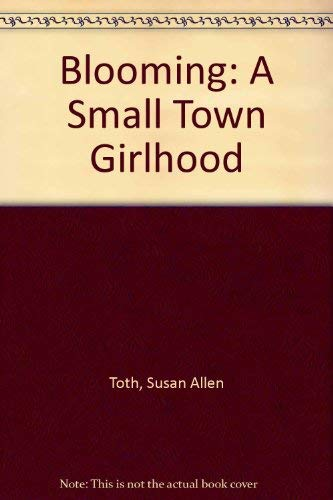 Blooming: A Small Town Girlhood: Toth, Susan Allen