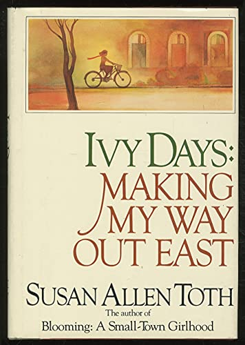 Ivy Days: Making My Way Out East: Toth, Susan Allen
