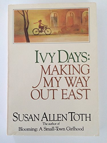 Ivy Days: Making My Way Out East (0316850799) by Susan Allen Toth