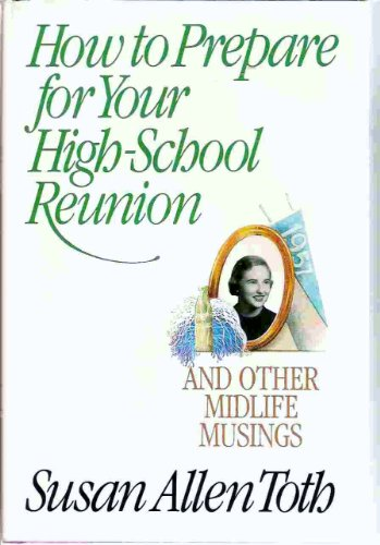 How to Prepare for Your High School Reunion and Other Midlife Musings (0316850950) by Toth, Susan Allen