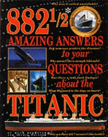 9780316851589: 8821/2 Amazing Answers...: TO YOUR QUESTIONS ABOUT THE TITANIC